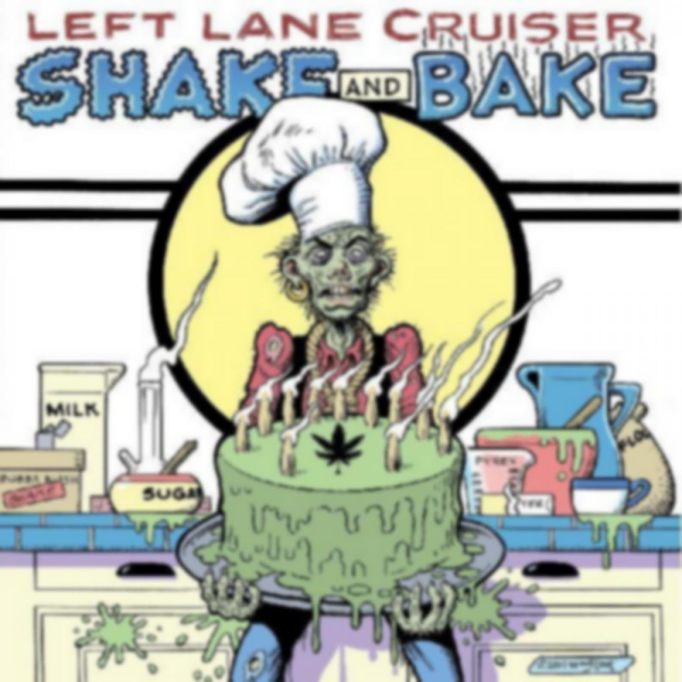 Left Lane Cruiser – Shake And Bake