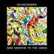 Glaxo Babies – Nine Months To The Disco