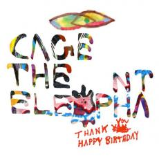 Cage The Elephant - Thank You Happy Birthday [ Re ]
