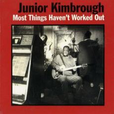 Kimbrough, Junior - Most Things Haven\'t Worked Out