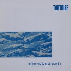 Tortoise - Millions Now Living Will Never Die (180gr + Download)