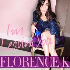 Florence K - I\'m Leaving You
