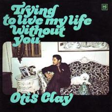 Clay, Otis - Trying To Live My Life Without You (180gr)