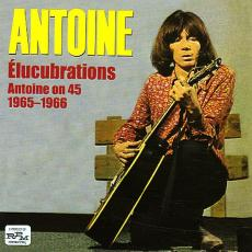 Antoine - Elucubrations: Antoine On 45 (1965-66)