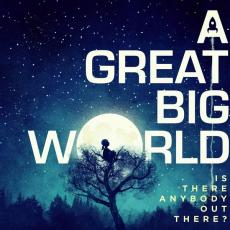 / A Great Big World - Is There Anybody Out There?