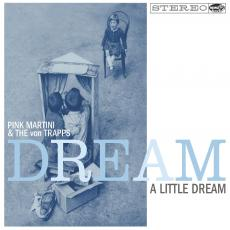 Pink Martini & The Von Trapps – Dream A Little Dream
