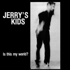 Jerry\'s Kids - Is This My World?