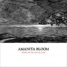 / Amanita Bloom - Neither The Sea Nor The Land