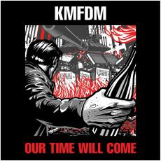 / Kmfdm - Our Time Will Come