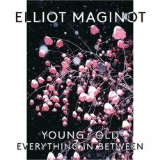 Maginot, Elliot - Young / Old / Everything. In. Between