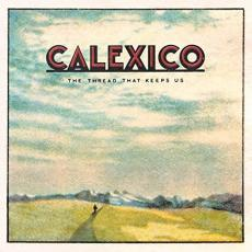 // Calexico - The Thread That Keeps Us (+ Download)