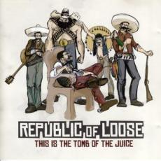 Republic Of Loose - This Is The Tomb Of The Juice