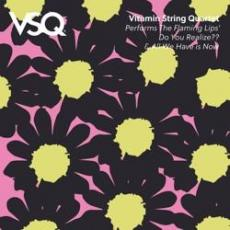 Vitamin String Quartet - Rsd2018 - Vsq Performs The Flaming Lips\' Do You Realize & All We Have Is Now