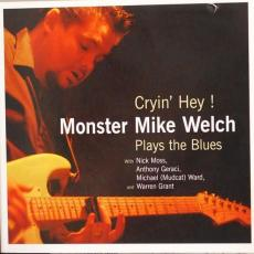 Welch, Monster Mike - Cryin\' Hey ! Monster Mike Welch Plays The Blues