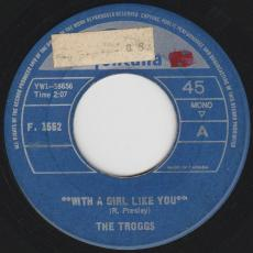 Troggs, The - With A Girl Like You / I Want You