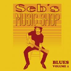 Seb\'s Music Shop  [ Seb Plante / Les Respectables ] - Seb\'s Music Shop Blues Volume 1