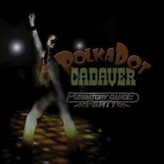 Polkadot Cadaver - Purgatory Dance Party