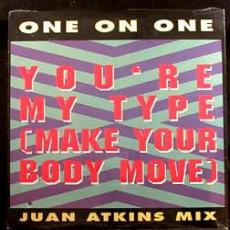 One On One ( Juan Atkins ) - You\'re My Type ( Make Your Body Move ) ( Juan Atkins Mix )