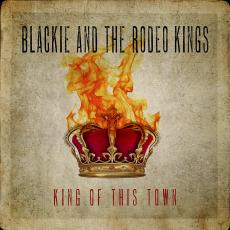 Blackie And The Rodeo Kings - King Of This Town